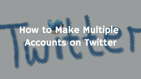 How to Make Multiple Accounts on Twitter with same Email Address?