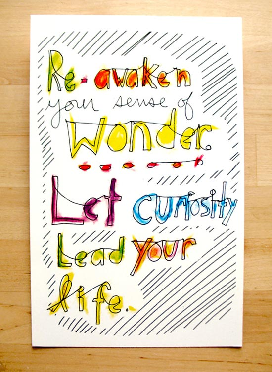 Quote: Re-awaken your sense of wonder… Let curiosity lead your life.