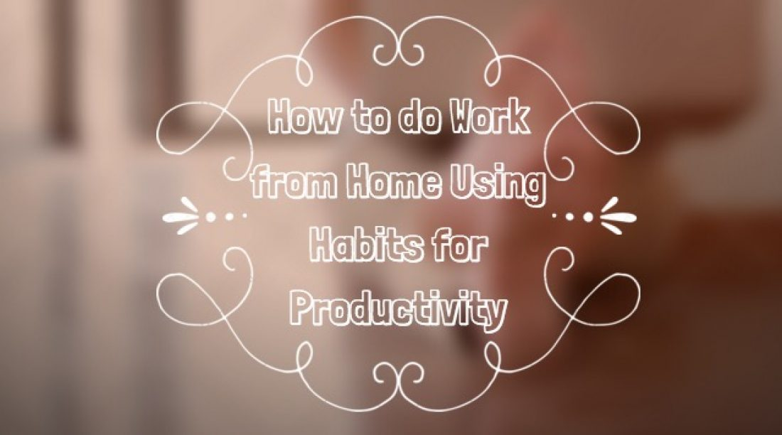 How to do Work from Home Using Habits for Productivity