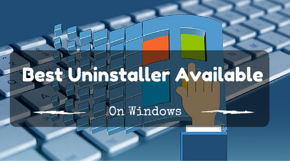The Best Uninstaller Available on Windows is...