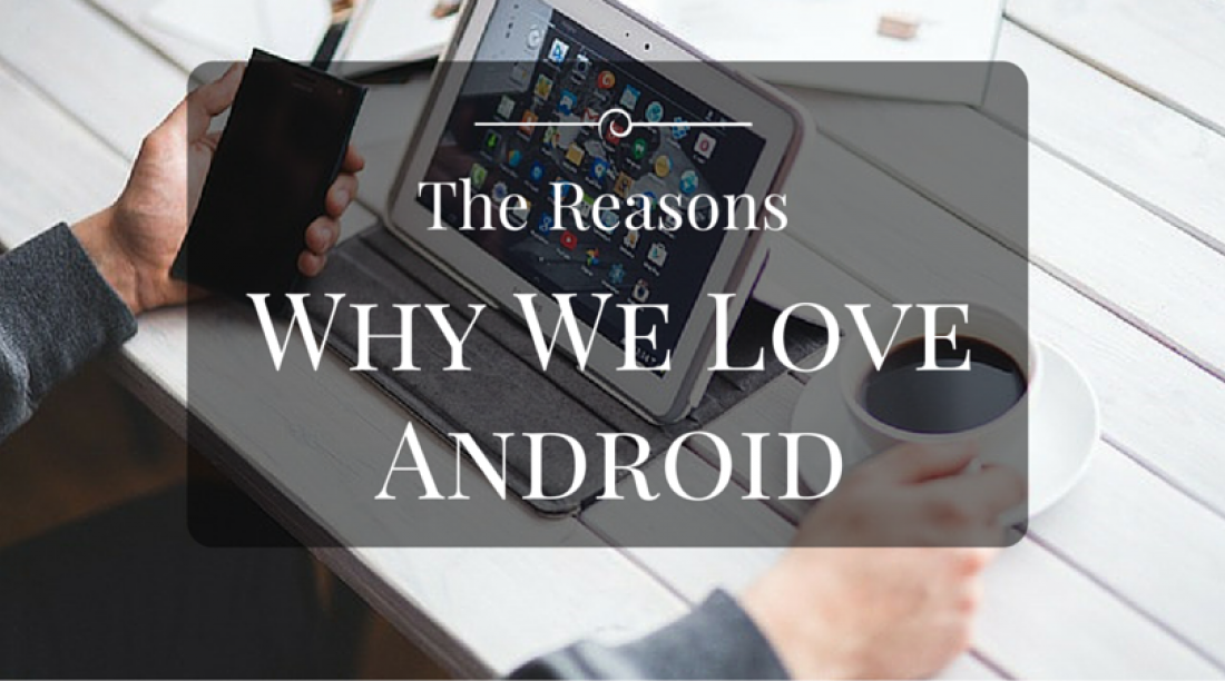 The Reasons Why We Love Android