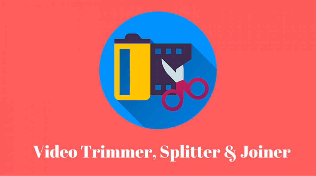 Video Trimmers, Splitters, Joiners - All you need to know