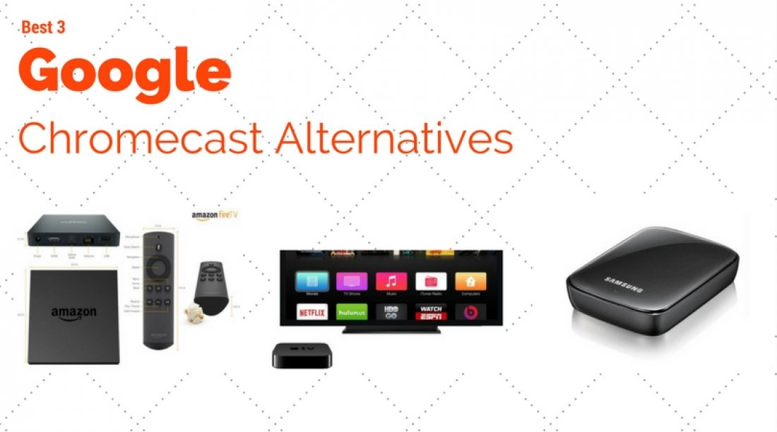 Best 3 Google Chromecast Alternatives