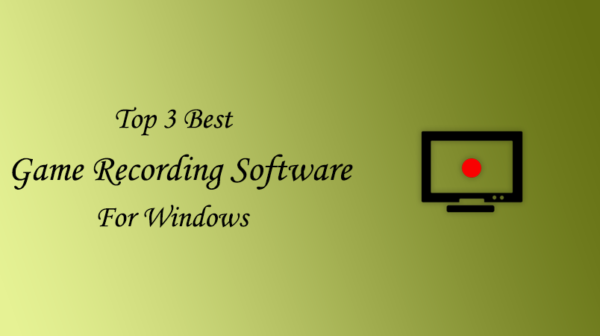 Best 3 Game Recording Software For Windows