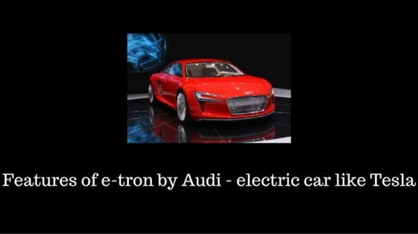 Features of e-tron by Audi - electric car like Tesla