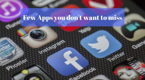 Few Apps you don't want to miss.