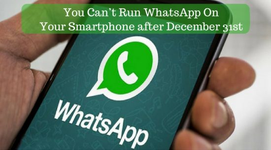 You Can't Run WhatsApp On Your Smartphone after December 31st