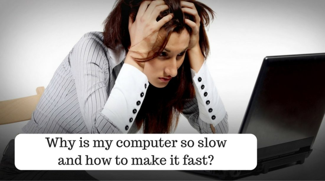 Why is my computer so slow and how to make it fast?