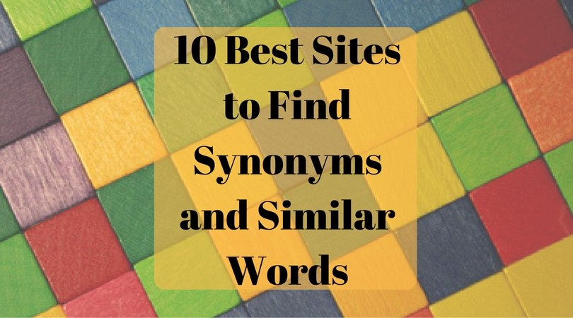 10 Best Sites to Find Synonyms and Similar Words | SaveDelete