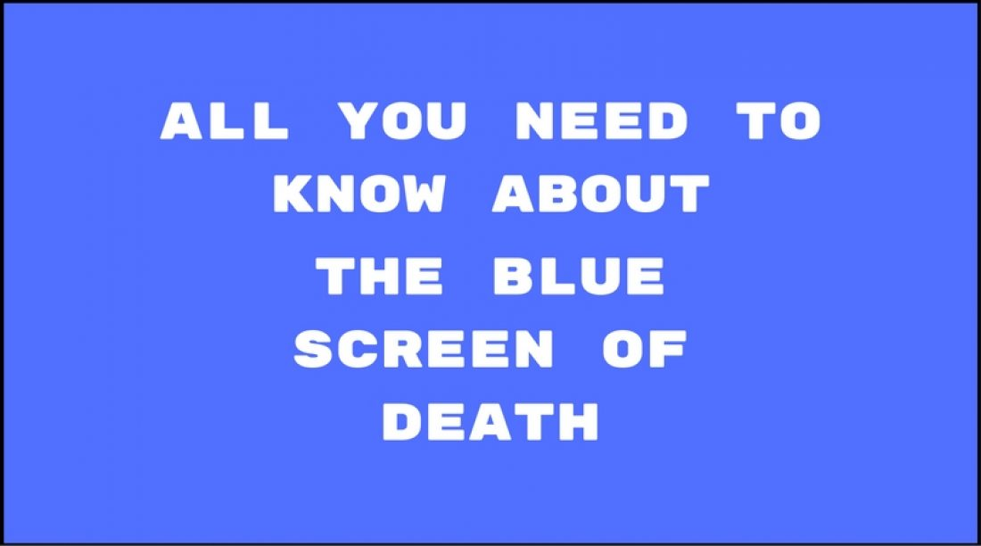 All you need to know about the Blue screen of Death