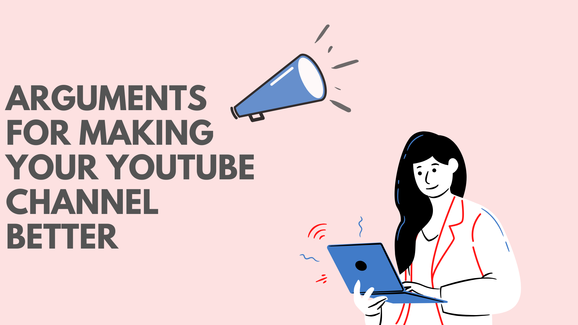 Arguments For Making Your YouTube Channel Better