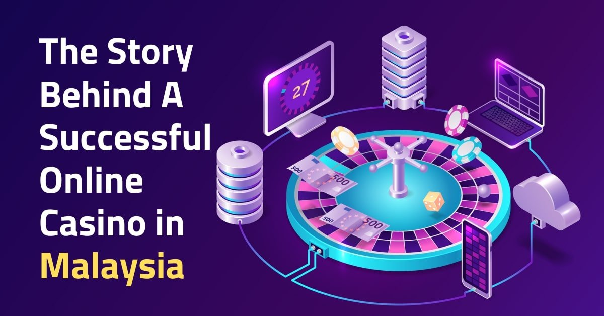 The Story Behind A Successful Online Casino in Malaysia