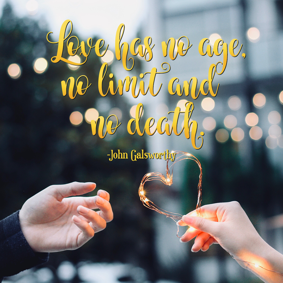 Love has no age, no limit; and no death