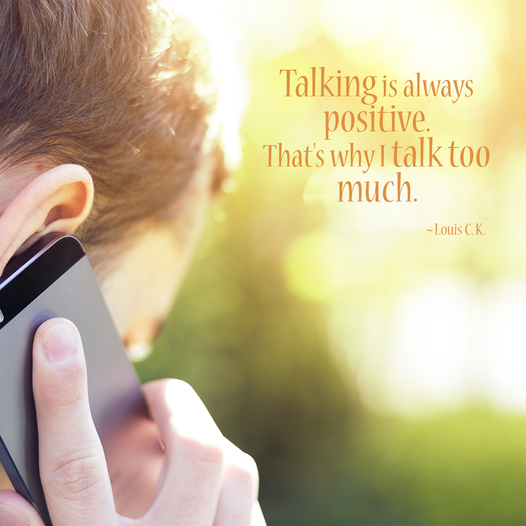 Talking Is Always Positive. That's Why I Talk Too Much.