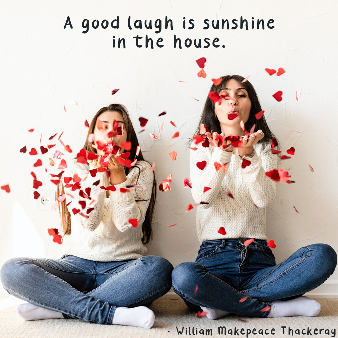 A Good Laugh Is Sunshine In The House.