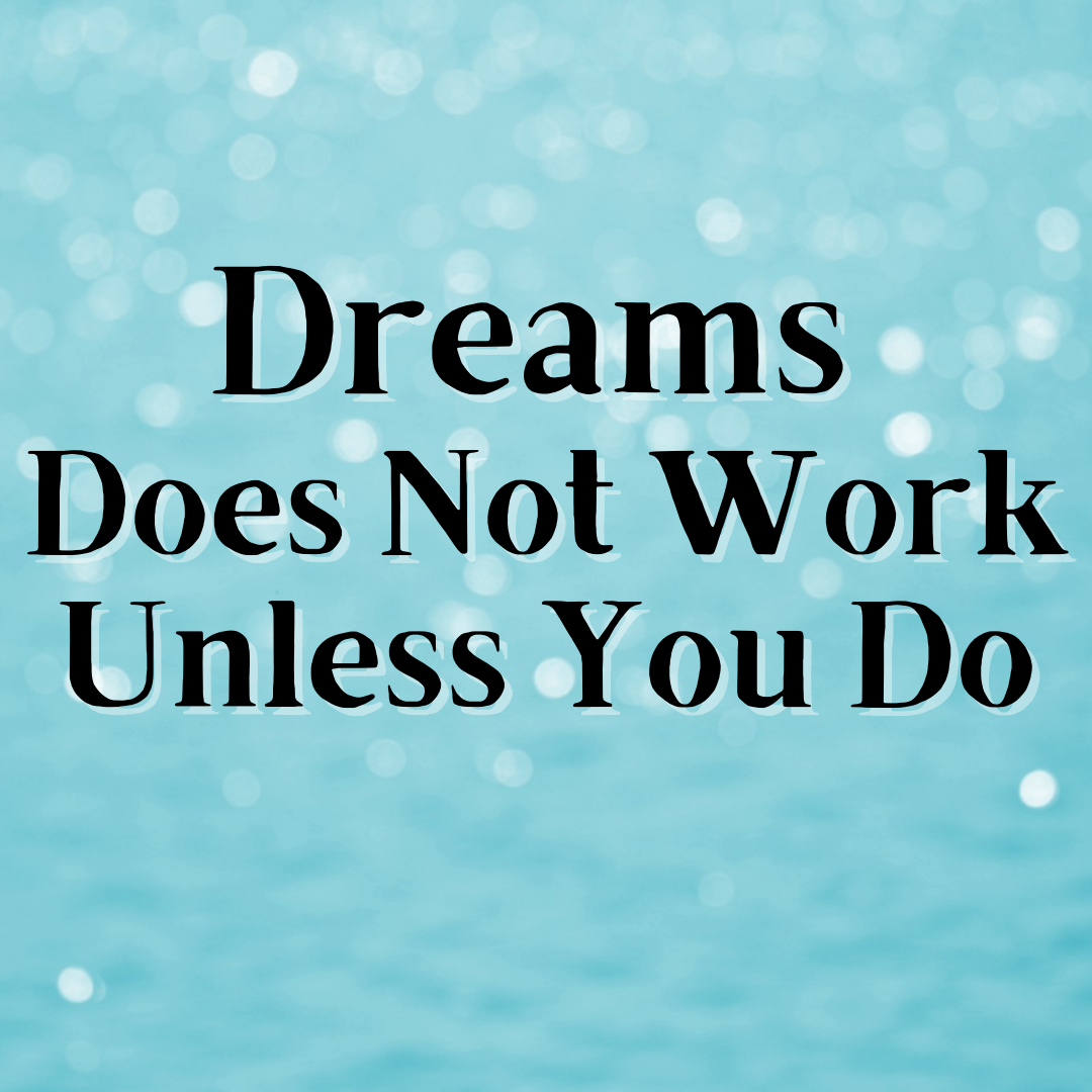 Dream Does Not Work Unless You Do