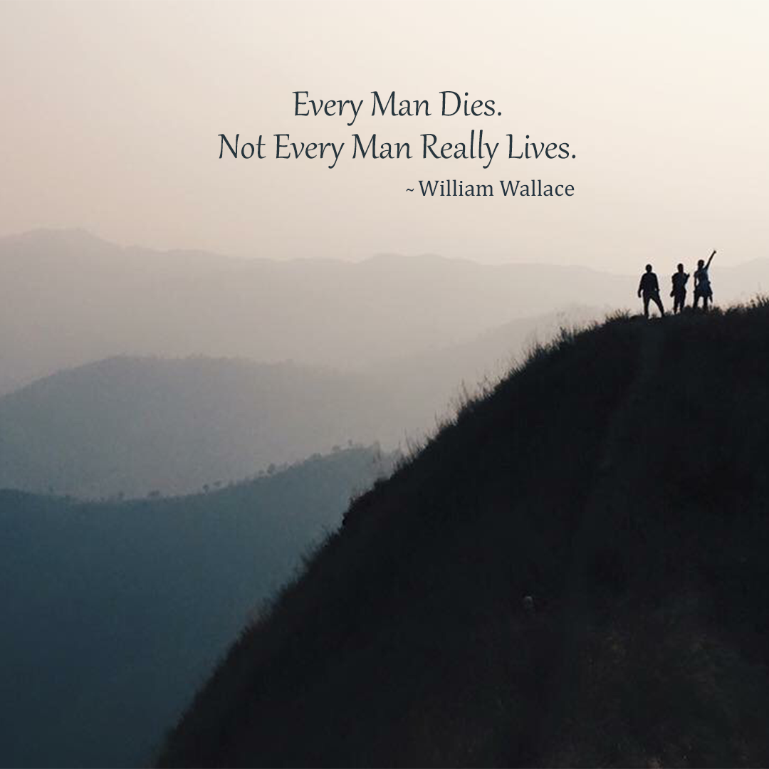 Every Man Dies. Not Every Man Really Lives.