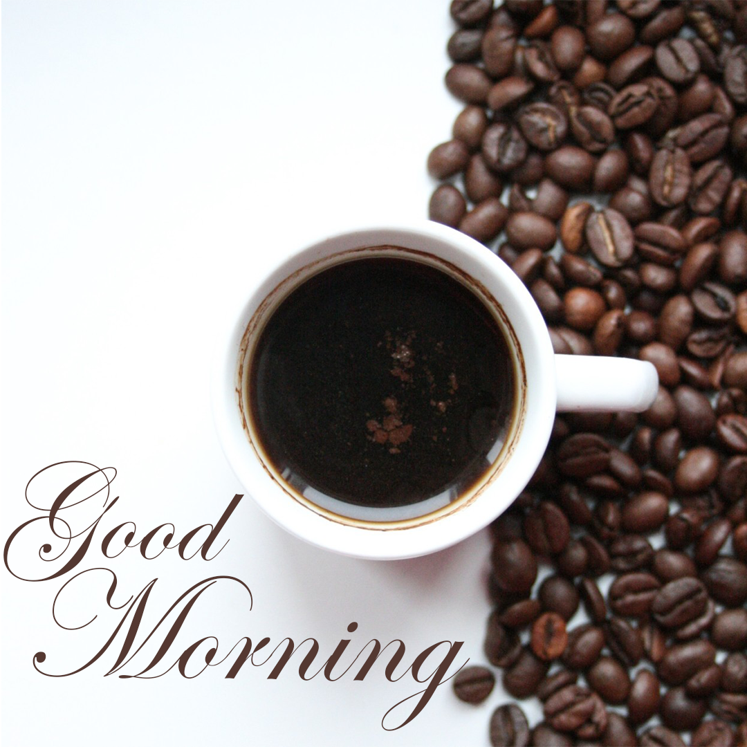 Good Morning, Coffee Along With Coffee Beans