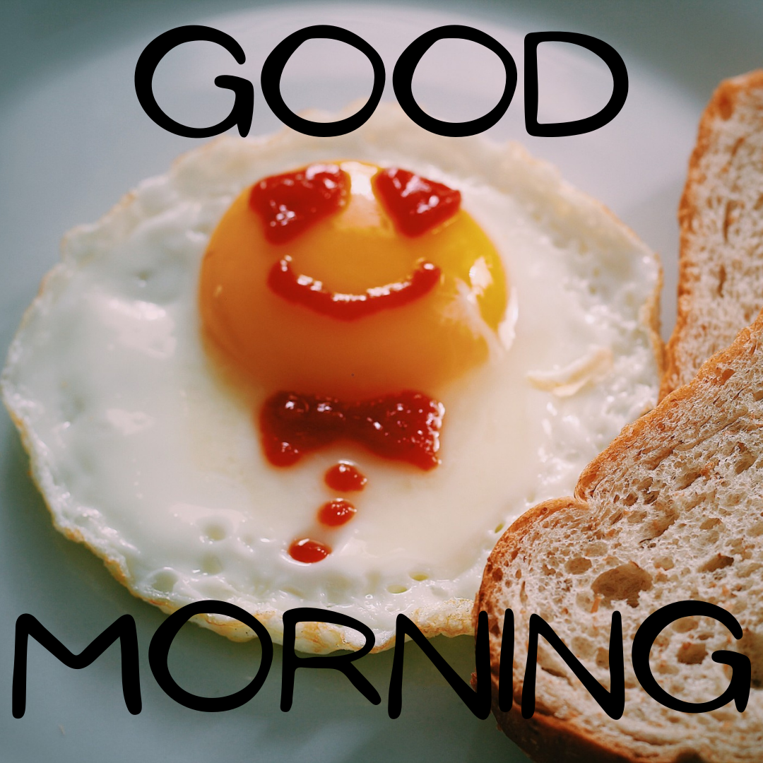 Good Morning... Start Your Day With Smile...Breakfast