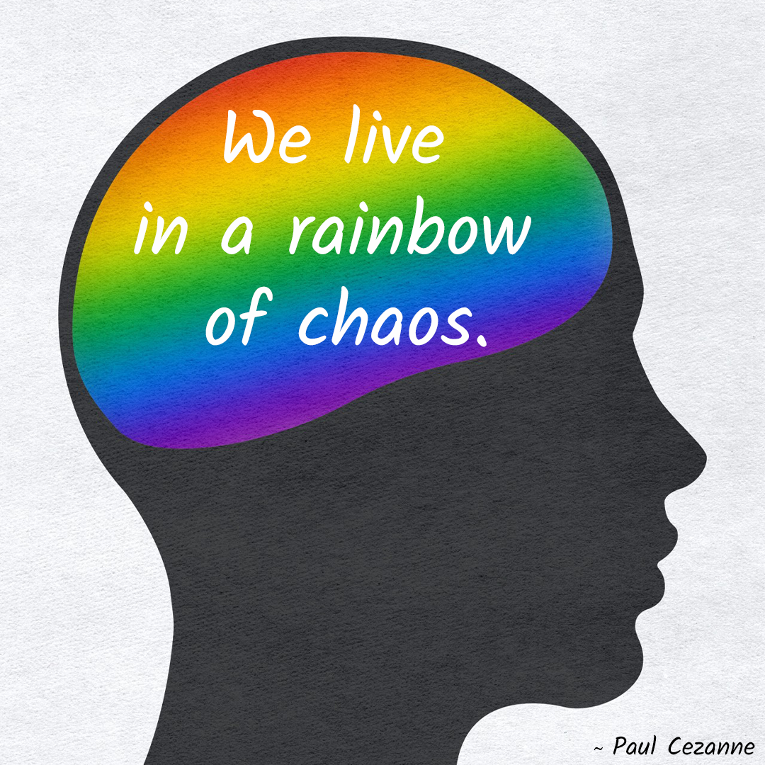 We Live In A Rainbow Of Chaos.