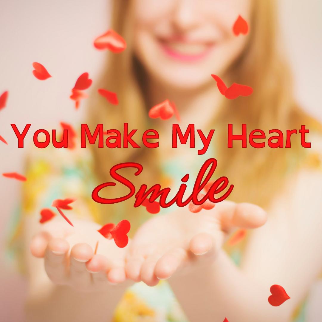 You Make My Heart Smile, Smiling Girl... Love