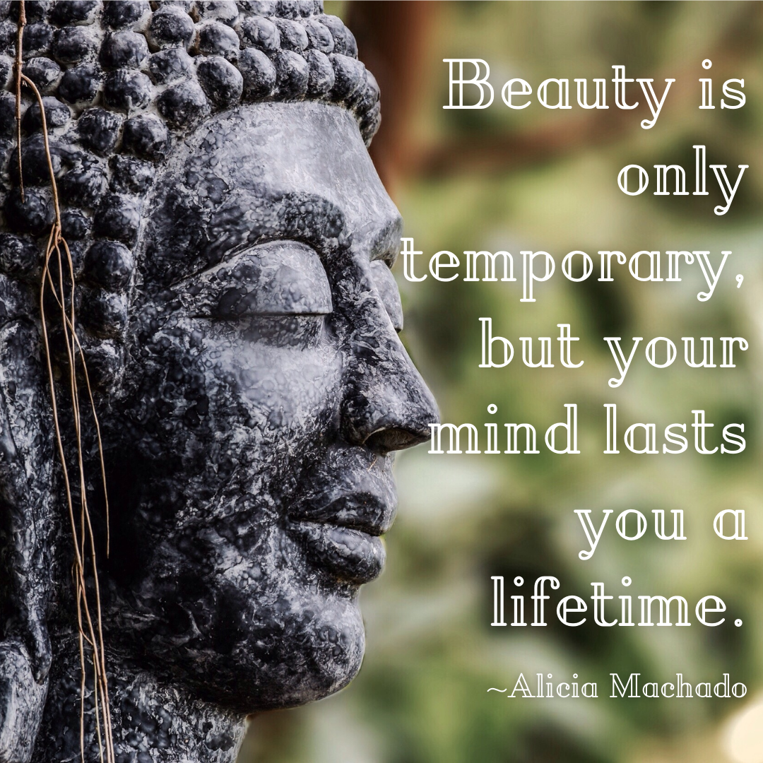 Beauty Is Only Temporary, But Your Mind Lasts You A Lifetime.