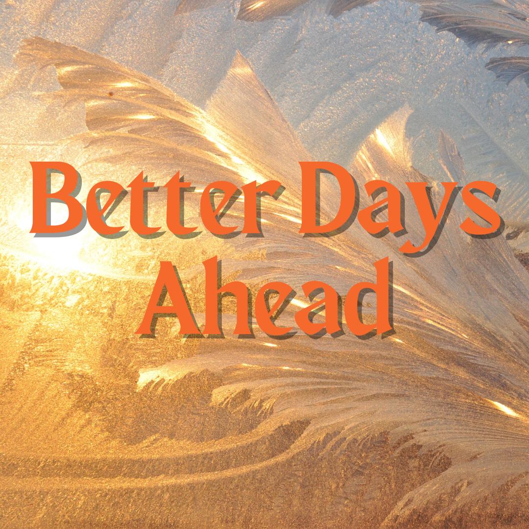 Better Days Ahead