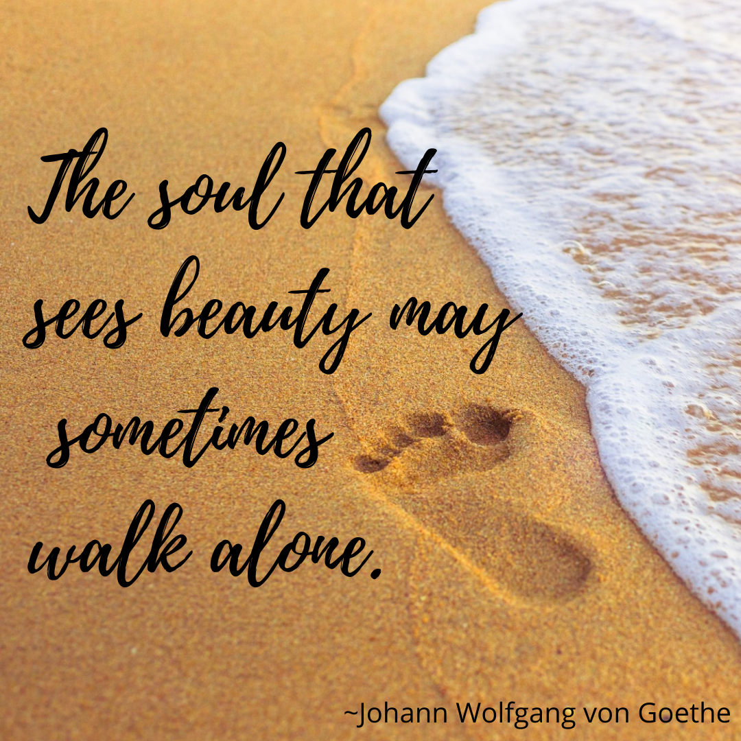 The Soul That Sees Beauty May Sometimes Walk Alone