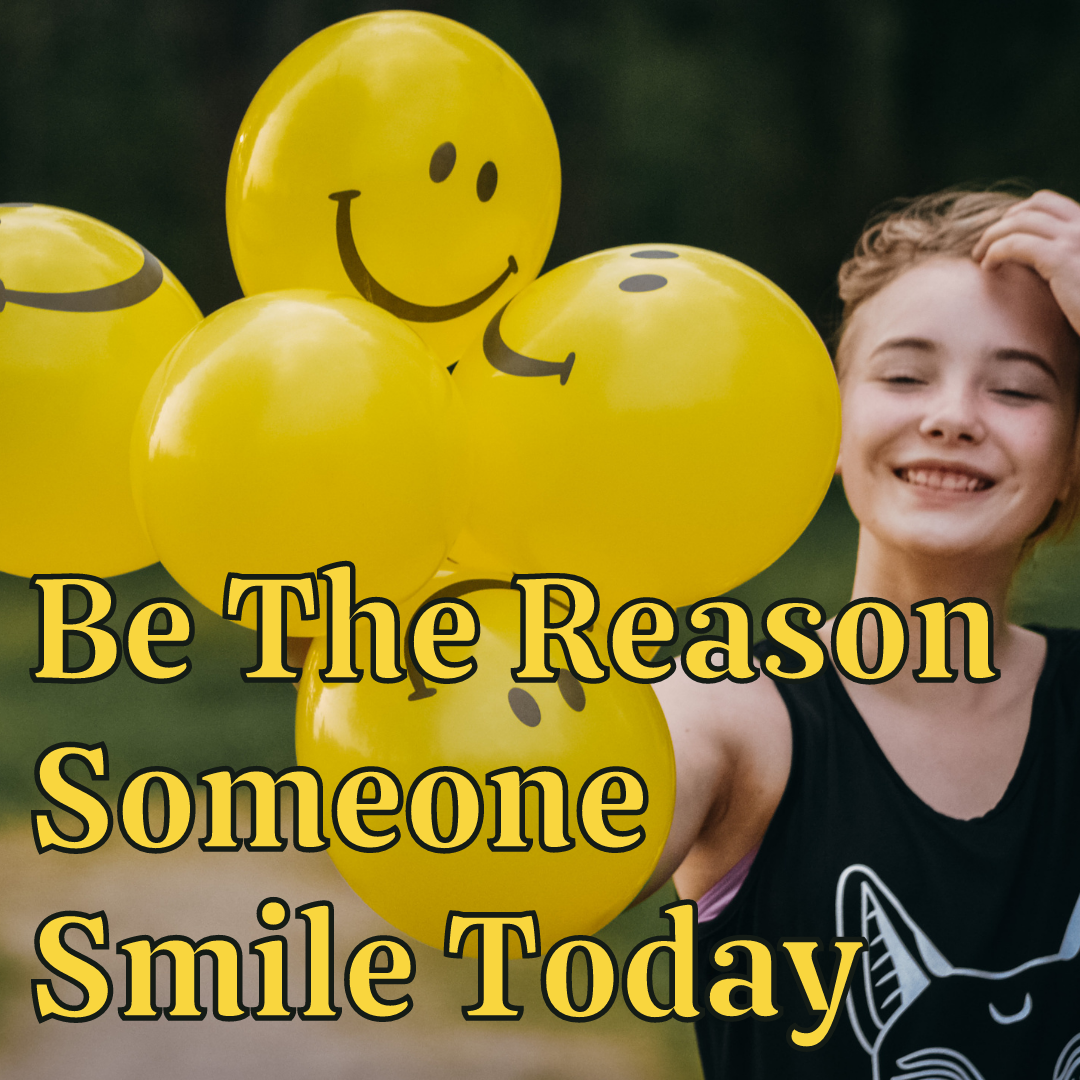 Be The Reason Someone Smile Today