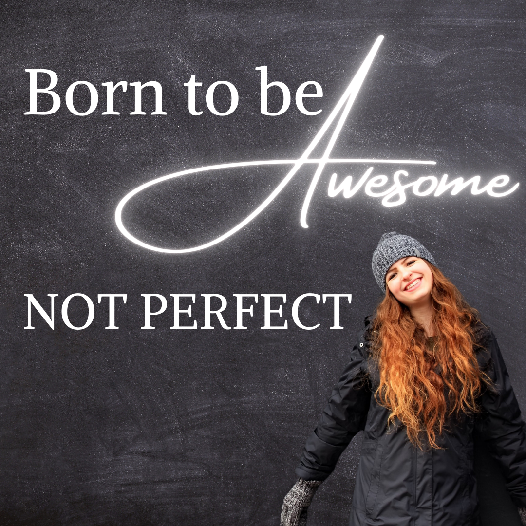 Born To Be Awesome Not Perfect