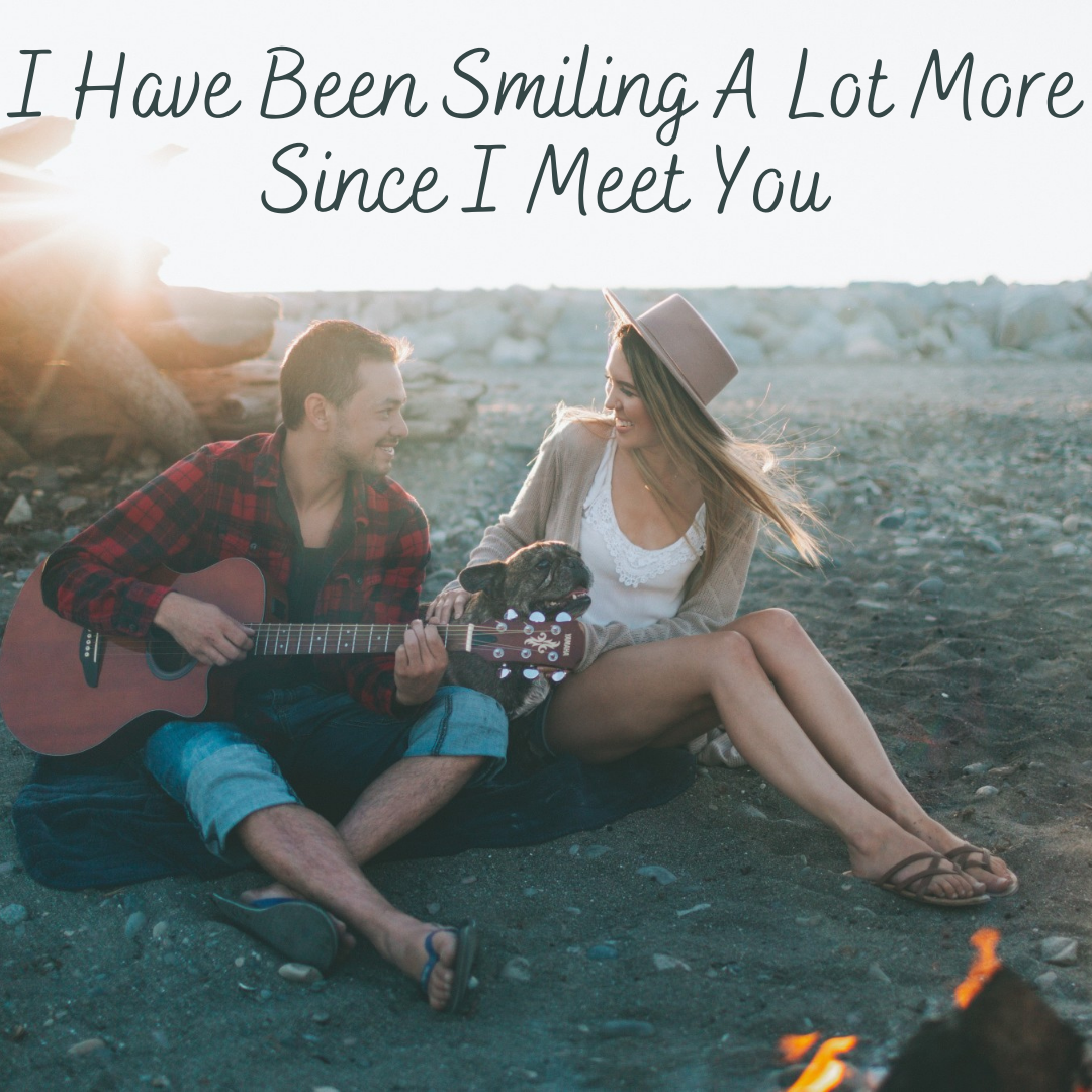 I Have Been Smiling A Lot More Since I Meet You..Love