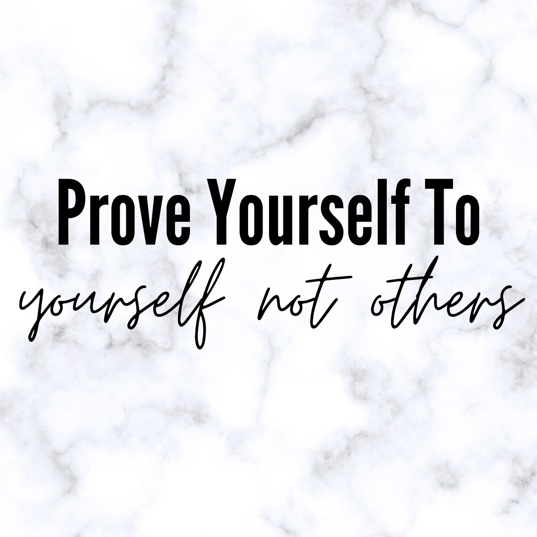 Prove Yourself To Yourself Not Others