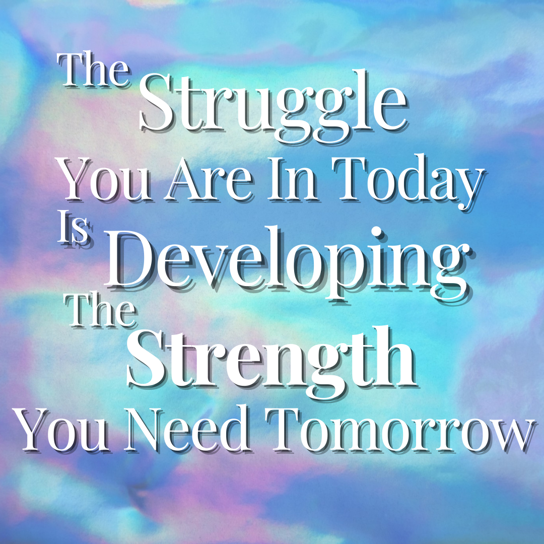 The Struggle You Are In Today Is Developing The Strength You Need Tomorrow