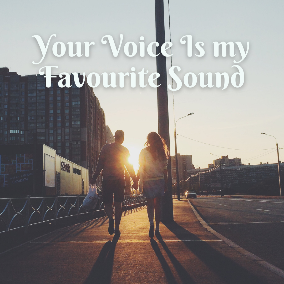 Your Voice Is my Favourite Sound..Love