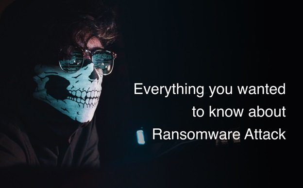 Everything you wanted to know about ransomware attack