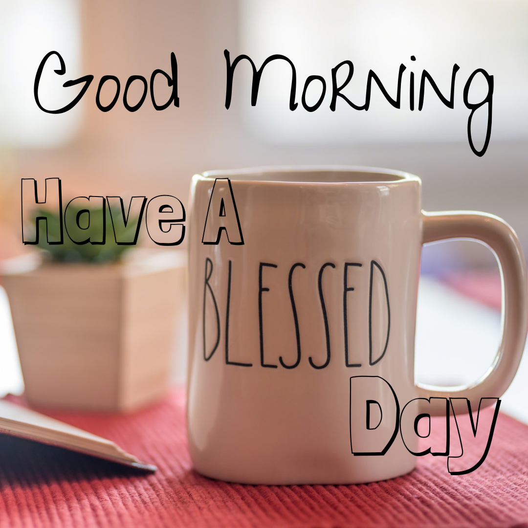Good Morning ... Have A Blessed Day