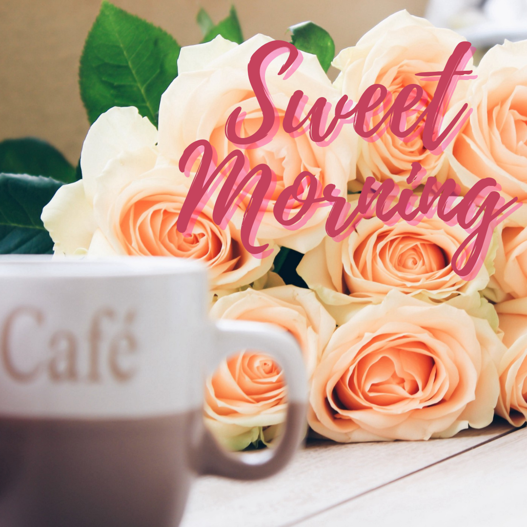 Good Morning, Sweet Morning, Flowers and Cafe