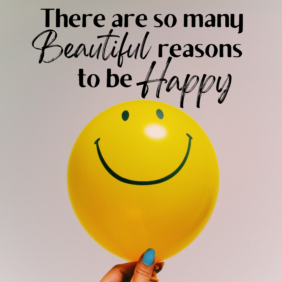 There Are So Many Beautiful Reasons To Be Happy...Keep Smiling