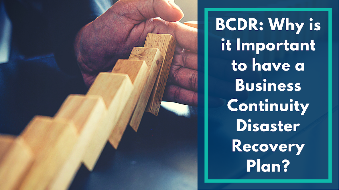 BCDR: Why Is It Important for You to Have A BCDR Plan?