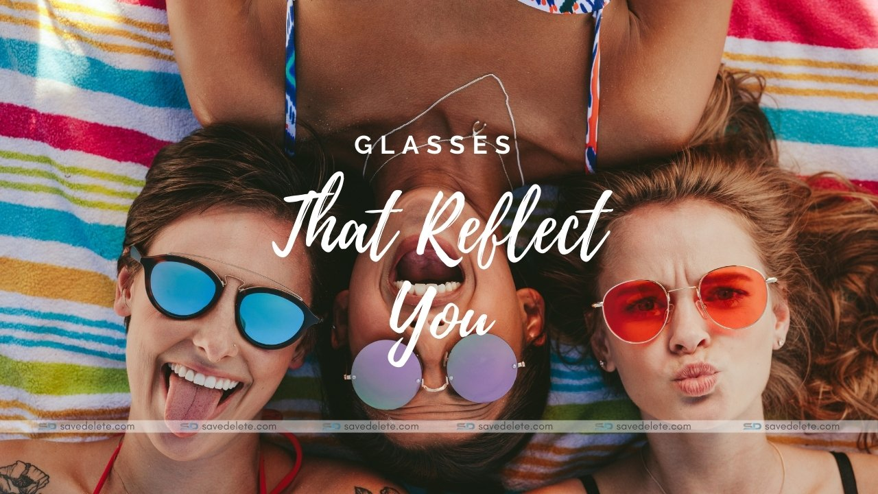 Glasses that reflect you