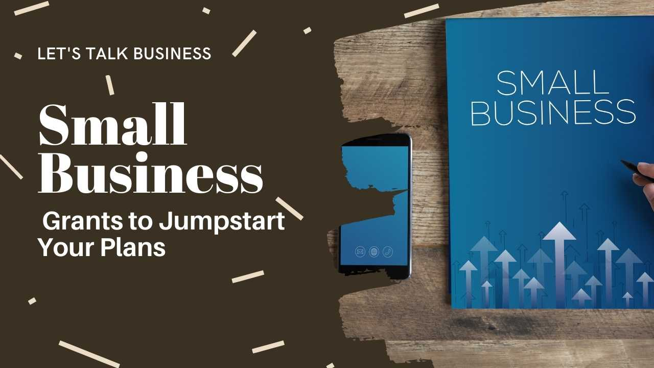 Small Business Grants to Jumpstart Your Plans